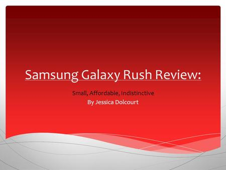 Samsung Galaxy Rush Review: Small, Affordable, Indistinctive By Jessica Dolcourt.