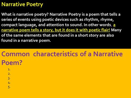 Common characteristics of a Narrative Poem? 1. 2. 3. 4. 5. Narrative Poetry What is narrative poetry? Narrative Poetry is a poem that tells a series of.