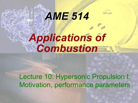 AME 514 Applications of Combustion Lecture 10: Hypersonic Propulsion I: Motivation, performance parameters.