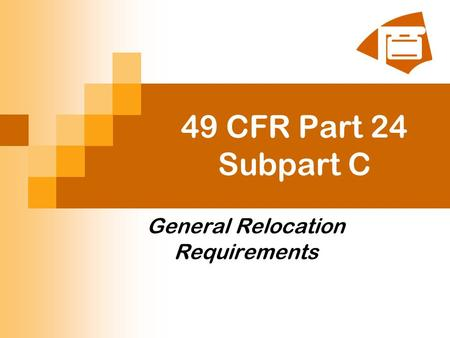 49 CFR Part 24 Subpart C General Relocation Requirements.