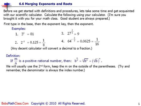6.6 Merging Exponents and Roots BobsMathClass.Com Copyright © 2010 All Rights Reserved. 1 Before we get started with definitions and procedures, lets take.