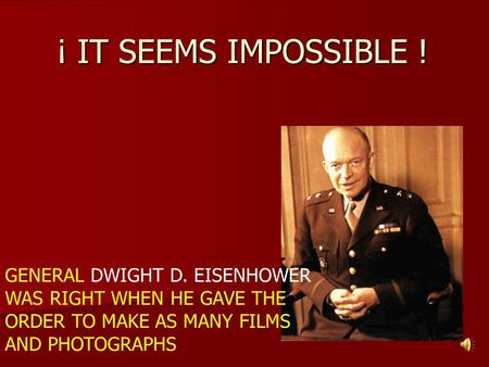¡ IT SEEMS IMPOSSIBLE ! GENERAL DWIGHT D. EISENHOWER WAS RIGHT WHEN HE GAVE THE ORDER TO MAKE AS MANY FILMS AND PHOTOGRAPHS.