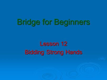 Lesson 12 Bidding Strong Hands