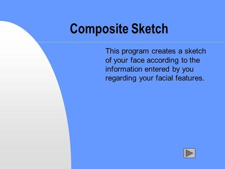 Composite Sketch This program creates a sketch of your face according to the information entered by you regarding your facial features.