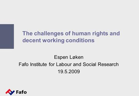 The challenges of human rights and decent working conditions Espen Løken Fafo Institute for Labour and Social Research 19.5.2009.