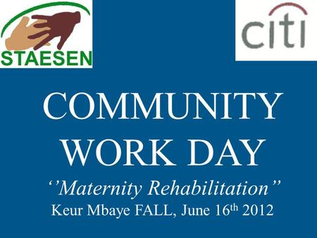 COMMUNITY WORK DAY ''Maternity Rehabilitation'' Keur Mbaye FALL, June 16 th 2012.