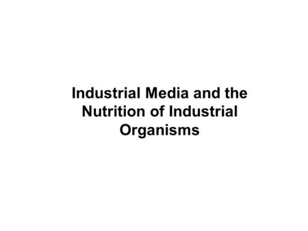 Industrial Media and the Nutrition of Industrial Organisms