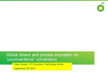 Global drivers and process innovation for 'unconventional' conversions