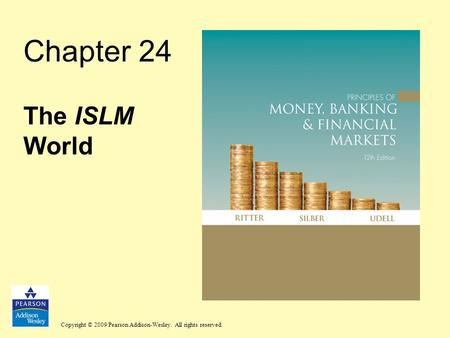 Copyright © 2009 Pearson Addison-Wesley. All rights reserved. Chapter 24 The ISLM World.