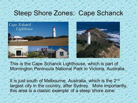 Steep Shore Zones: Cape Schanck This is the Cape Schanck Lighthouse, which is part of Mornington Peninsula National Park in Victoria, Australia. It is.