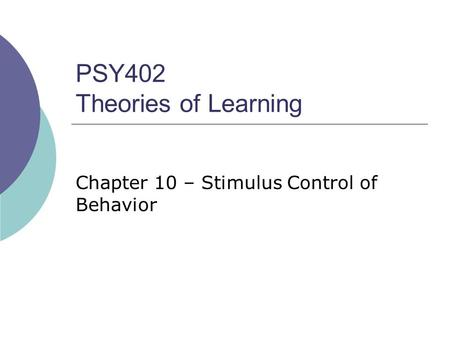 PSY402 Theories of Learning Chapter 10 – Stimulus Control of Behavior.