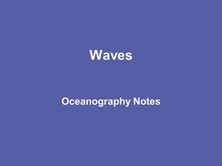 Waves Oceanography Notes. Anatomy of a Wave Wave height :vertical distance between a crest and the preceding trough Amplitude: equal to one-half the wave.
