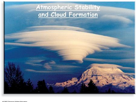 Atmospheric Stability and Cloud Formation. RECAP Mechanical equilibrium: stable, unstable, neutral. Adiabatic expansion/compression: no heat exchange.
