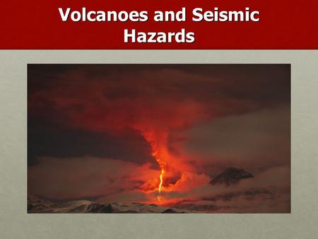 Volcanoes and Seismic Hazards