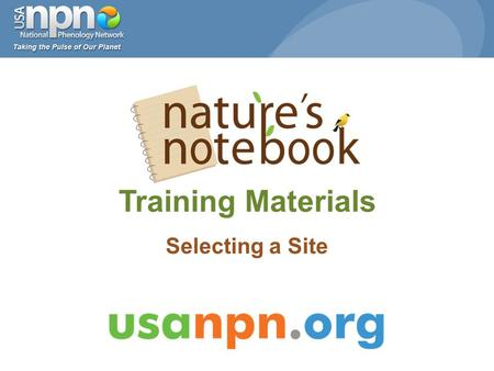 Training Materials Selecting a Site. www.usanpn.org/participate/guidelines 2 1.Select a site 2.Select plant and animal species 3.Select individual plants.