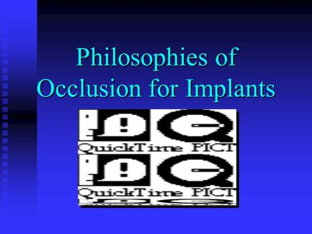 Philosophies of Occlusion for Implants. Implant Occlusion Single Crown Single Crown Fixed Partial Dentures Fixed Partial Dentures Full arch prostheses.