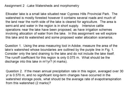 Assignment 2 -Lake Watersheds and morphometry Elkwater lake is a small lake situated near Cypress Hills Provincial Park. The watershed is mostly forested.