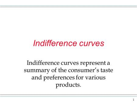 1 Indifference curves Indifference curves represent a summary of the consumer's taste and preferences for various products.