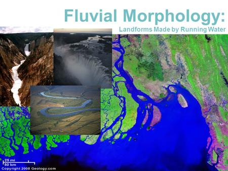Fluvial Morphology:  Landforms Made by Running Water