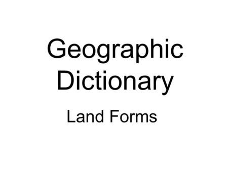 Geographic Dictionary Land Forms. Basin Area of land drained by a given river and its branches; area of land surrounded by lands of higher elevations.