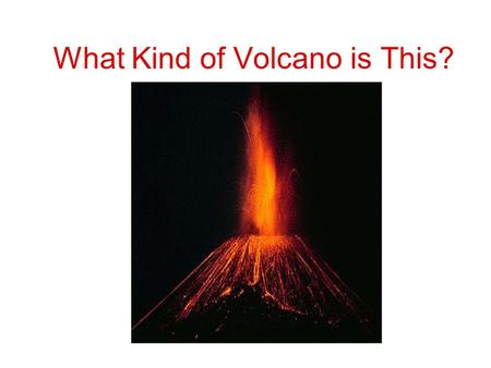 What Kind of Volcano is This?. A volcano is a place where lava reaches the surface.