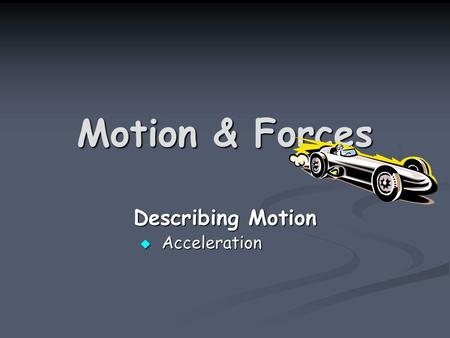 Motion & Forces Describing Motion  Acceleration.