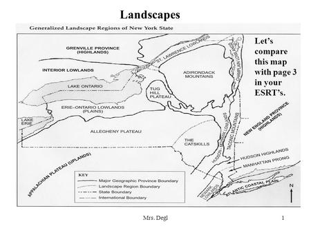 Mrs. Degl1 Landscapes Let's compare this map with page 3 in your ESRT's.