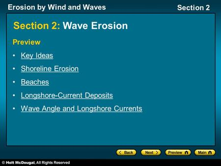 Erosion by Wind and Waves Section 2 Section 2: Wave Erosion Preview Key Ideas Shoreline Erosion Beaches Longshore-Current Deposits Wave Angle and Longshore.