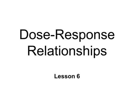 Dose-Response Relationships Lesson 6. Dose & Drug Effects n Pharmacodynamics l what the drug does to the body n Effects of drug depends on dose n In general...