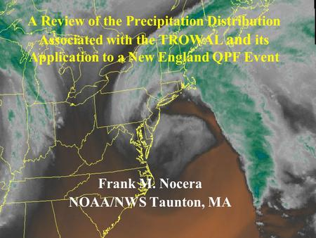 A Review of the Precipitation Distribution Associated with the TROWAL and its Application to a New England QPF Event Frank M. Nocera NOAA/NWS Taunton,