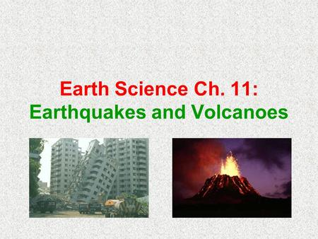 Earth Science Ch. 11: Earthquakes and Volcanoes. Ch. 11-1: Earthquakes Key Terms Earthquake Epicenter Focus Richter Scale Seismograph.
