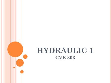 HYDRAULIC 1 CVE 303. B ASICS OF F LUID F LOW Types of flow – The type of flow depends on the manner in which the particles unite, the particles group.