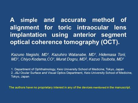 A simple and accurate method of alignment for toric intraocular lens implantation using anterior segment optical coherence tomography (OCT). Kazuno Negishi,