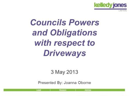 3 May 2013 Presented By: Joanna Oborne Councils Powers and Obligations with respect to Driveways.