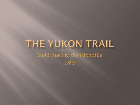 Gold Rush to the Klondike 1897.  The Klondike gold rush began in July of 1897 when two ships docked in San Francisco and Seattle carrying miners returning.