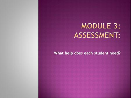 What help does each student need?. Assess to find out specifically where a child is having problems.
