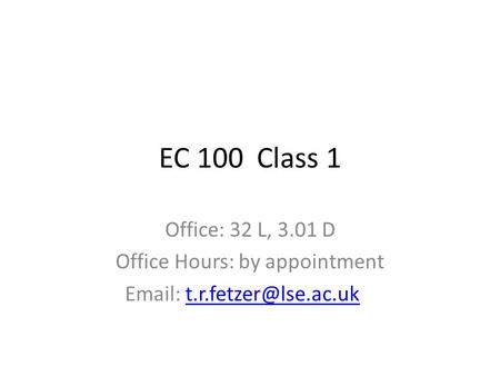 EC 100 Class 1 Office: 32 L, 3.01 D Office Hours: by appointment