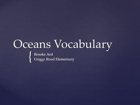 { Oceans Vocabulary Brooke Ard Griggs Road Elementary.