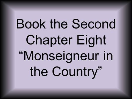 "Book the Second Chapter Eight ""Monseigneur in the Country"""