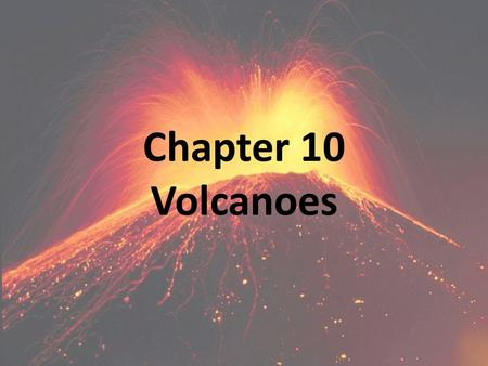 Chapter 10 Volcanoes. What is A Volcano? A VOLCANO is an opening in Earth's surface that often forms a mountain when layers of lava & ash erupt After.