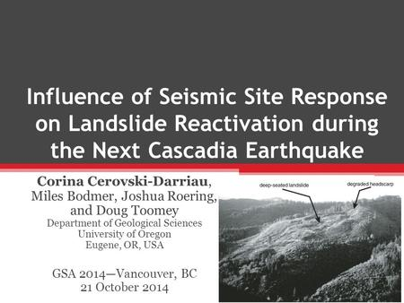 Influence of Seismic Site Response on Landslide Reactivation during the Next Cascadia Earthquake Corina Cerovski-Darriau, Miles Bodmer, Joshua Roering,