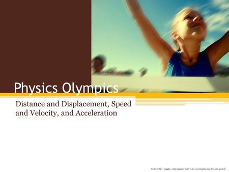 Distance and Displacement, Speed and Velocity, and Acceleration Physics Olympics Photo: