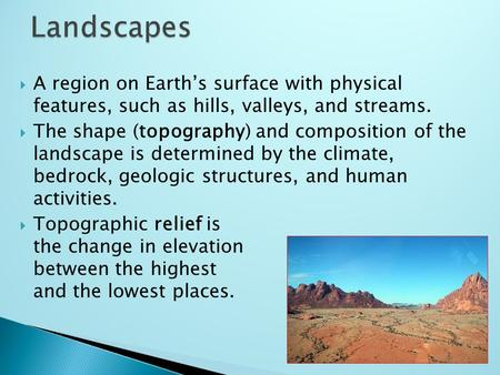 Landscapes A region on Earth's surface with physical features, such as hills, valleys, and streams. The shape (topography) and composition of the landscape.