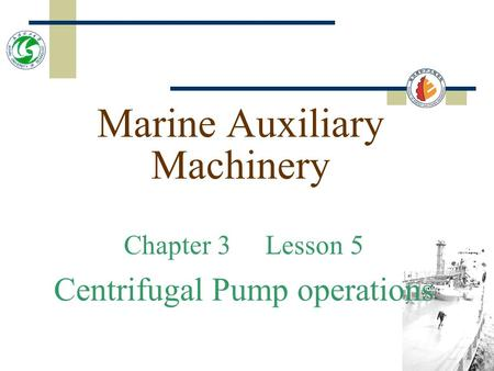 Marine Auxiliary Machinery Chapter 3 Lesson 5 Centrifugal Pump operations.