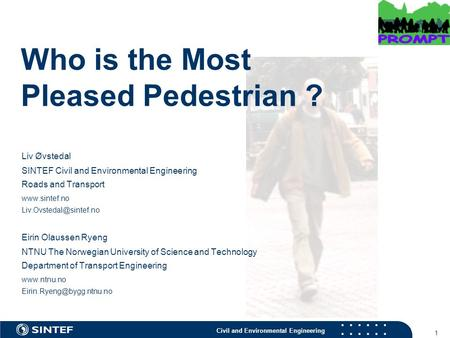 Civil and Environmental Engineering 1 Who is the Most Pleased Pedestrian ? Liv Øvstedal SINTEF Civil and Environmental Engineering Roads and Transport.