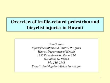1 Overview of traffic-related pedestrian and bicyclist injuries in Hawaii Dan Galanis Injury Prevention and Control Program Hawaii Department of Health.