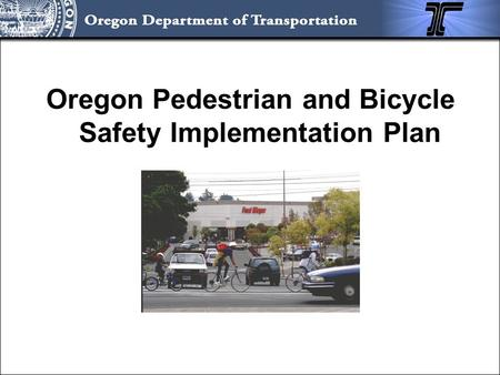 Oregon Pedestrian and Bicycle Safety Implementation Plan.