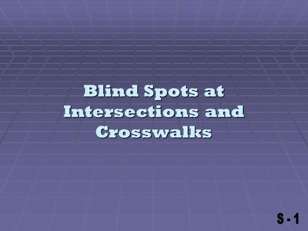 Blind Spots at Intersections and Crosswalks. Mirror Adjustments  Mirrors correctly adjusted allow line of sight to avoid collisions.  Mirrors not properly.