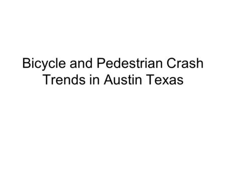 Bicycle and Pedestrian Crash Trends in Austin Texas.
