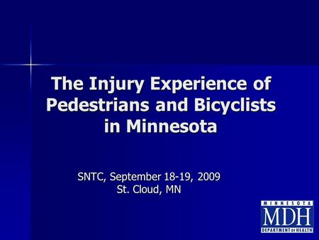 The Injury Experience of Pedestrians and Bicyclists in Minnesota SNTC, September 18-19, 2009 St. Cloud, MN.